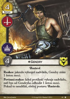 Gendry Baratheon Character, 4 Gold, MIL POW, 4 STR, Non-Loyal Bastard. Reaction: After you win dominance, Gendry gains 1 power. Forced Reaction: After an opponent wins dominance, you may discard 1 power from Gendry. If you do not, sacrifice a Bastard character.